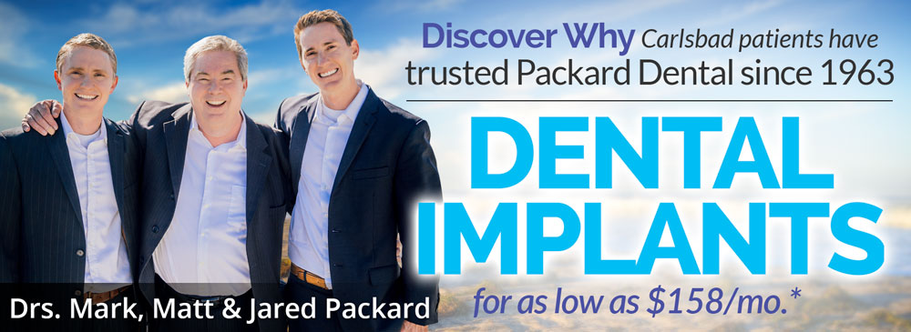Your Local Carlsbad, California Implant Dentists - Drs. Matt, Mark and Jared Packard - Get Implants for as low as $158/mo. with approved financing.